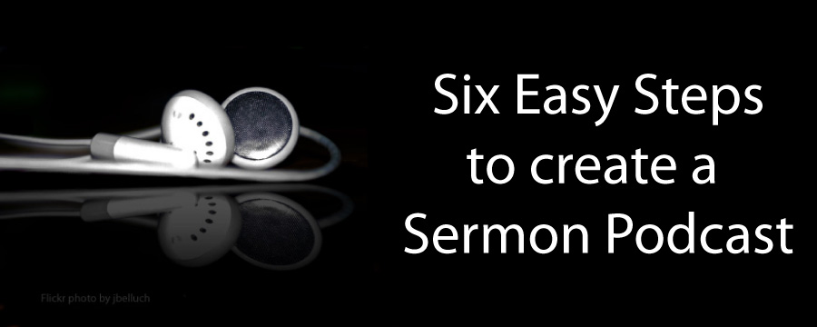 How To Create A Sermon Podcast Using Free Online Tools.